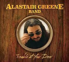 ALASTAIR GREENE BAND TROUBLE AT YOUR DOOR