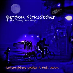 BERDON KIRKSAETHER & The Twang Bar Kings LATENIGHTERS UNDER A FULL MOON