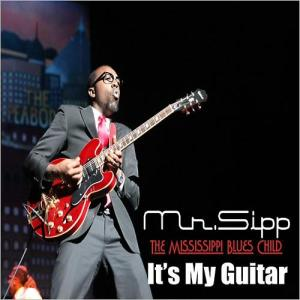MR. SIPP  -  The Mississippi blues child IT'S MY GUITAR