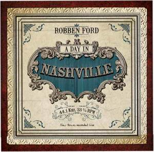 ROBBEN FORD A DAY IN NASHVILLE