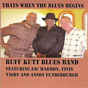 RUFF KUTT BLUES BAND feat. Zac Harmon, Finis Tasby & Anson Funderburgh THAT'S WHEN THE BLUES BEGINS