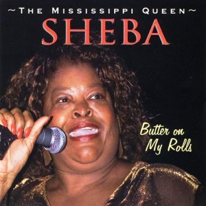 Sheba the Mississippi Queen - Butter On My Roll