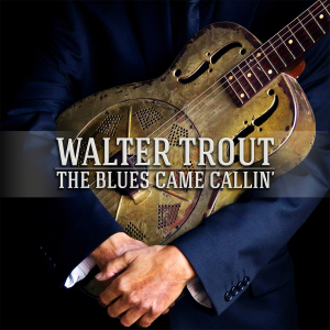WALTER TROUT  THE BLUES CAME CALLING