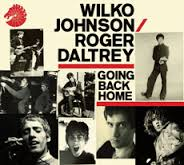 WILKO JOHNSON & ROGER DALTREY GOING BACK HOME